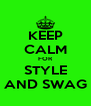 KEEP CALM FOR STYLE AND SWAG - Personalised Poster A4 size