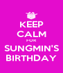 KEEP CALM FOR SUNGMIN'S BIRTHDAY - Personalised Poster A4 size
