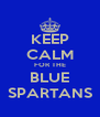 KEEP CALM FOR THE BLUE SPARTANS - Personalised Poster A4 size