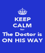 KEEP CALM for The Doctor is ON HIS WAY - Personalised Poster A4 size