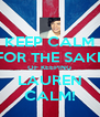 KEEP CALM FOR THE SAKE OF KEEPING LAUREN CALM! - Personalised Poster A4 size