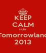 KEEP CALM FOR Tomorrowland 2013 - Personalised Poster A4 size