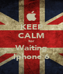 KEEP CALM for Waiting Iphone 6 - Personalised Poster A4 size