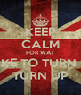 KEEP CALM FOR WAT I LIKE TO TURN UP TURN UP - Personalised Poster A4 size