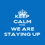 KEEP CALM FOR WE ARE STAYING UP - Personalised Poster A4 size