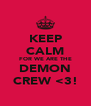 KEEP CALM FOR WE ARE THE DEMON CREW <3! - Personalised Poster A4 size
