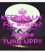 KEEP CALM  For whaaa? ITS MY BIRTHDAY  Ayeee TURN UPP!! - Personalised Poster A4 size