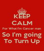 KEEP CALM For What I'm Cancer man So I'm going To Turn Up - Personalised Poster A4 size