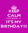 KEEP CALM FOR WHAT ?? IT'S MY BIRTHDAY!!! - Personalised Poster A4 size