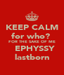 KEEP CALM for who?  FOR THE SAKE OF ME   EPHYSSY lastborn - Personalised Poster A4 size