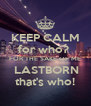KEEP CALM for who?  FOR THE SAKE OF ME   LASTBORN  that's who! - Personalised Poster A4 size