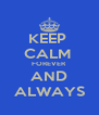 KEEP  CALM  FOREVER AND ALWAYS - Personalised Poster A4 size