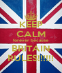 KEEP CALM forever because BRITAIN RULES!!!!!! - Personalised Poster A4 size