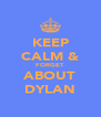 KEEP CALM & FORGET ABOUT DYLAN - Personalised Poster A4 size