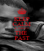KEEP CALM & FORGET THE  PAST - Personalised Poster A4 size