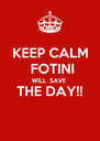 KEEP CALM  FOTINI WILL  SAVE THE DAY!!  - Personalised Poster A4 size
