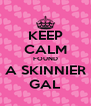 KEEP CALM FOUND A SKINNIER GAL - Personalised Poster A4 size