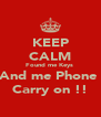 KEEP CALM Found me Keys  And me Phone  Carry on !! - Personalised Poster A4 size