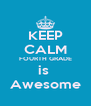 KEEP CALM FOURTH GRADE is  Awesome - Personalised Poster A4 size