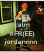 keep calm &  #FR(EE) jordannnn  - Personalised Poster A4 size