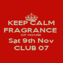 KEEP CALM FRAGRANCE  OF HOUSE Sat 9th Nov CLUB 07 - Personalised Poster A4 size
