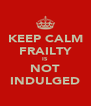 KEEP CALM FRAILTY IS NOT INDULGED - Personalised Poster A4 size