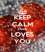 KEEP CALM FRAN LOVES YOU - Personalised Poster A4 size