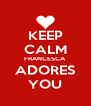 KEEP CALM FRANCESCA ADORES YOU - Personalised Poster A4 size