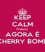 KEEP CALM Francis  AGORA É CHERRY BOMB - Personalised Poster A4 size