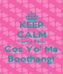 KEEP CALM Francy Pants Cos Yo' Ma Boothang! - Personalised Poster A4 size