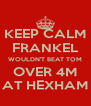 KEEP CALM FRANKEL WOULDN'T BEAT TOM OVER 4M AT HEXHAM - Personalised Poster A4 size