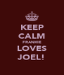 KEEP CALM FRANKIE LOVES JOEL! - Personalised Poster A4 size