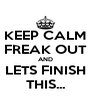 KEEP CALM FREAK OUT AND LETS FINISH THIS... - Personalised Poster A4 size