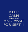 KEEP CALM FREAK OUT AND WAIT FOR SEPT 1 - Personalised Poster A4 size