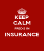 KEEP CALM FRED'S IN INSURANCE  - Personalised Poster A4 size