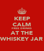 KEEP CALM FREE DRINKS AT THE WHISKEY JAR - Personalised Poster A4 size