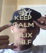 KEEP CALM FREE FELIX H.B.F - Personalised Poster A4 size