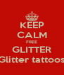 KEEP CALM FREE GLITTER Glitter tattoos - Personalised Poster A4 size