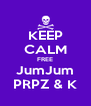 KEEP CALM FREE JumJum PRPZ & K - Personalised Poster A4 size