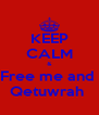KEEP CALM & Free me and  Qetuwrah  - Personalised Poster A4 size