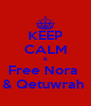 KEEP CALM & Free Nora  & Qetuwrah  - Personalised Poster A4 size