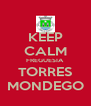 KEEP CALM FREGUESIA TORRES MONDEGO - Personalised Poster A4 size