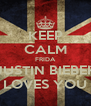 KEEP CALM FRIDA JUSTIN BIEBER LOVES YOU - Personalised Poster A4 size
