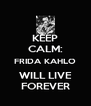 KEEP CALM: FRIDA KAHLO WILL LIVE FOREVER - Personalised Poster A4 size