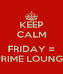 KEEP CALM  FRIDAY = PRIME LOUNGE - Personalised Poster A4 size