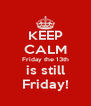 KEEP CALM Friday the 13th is still Friday! - Personalised Poster A4 size