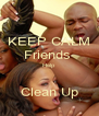 KEEP CALM Friends  Help  Clean Up - Personalised Poster A4 size