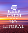 KEEP CALM FRIOOO NO  LITORAL - Personalised Poster A4 size
