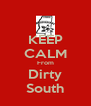 KEEP CALM From Dirty South - Personalised Poster A4 size