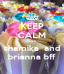 KEEP CALM from shamika  and brianna bff - Personalised Poster A4 size